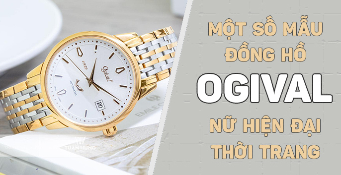 Một số mẫu đồng hồ Ogival nữ hiện đại, thời trang